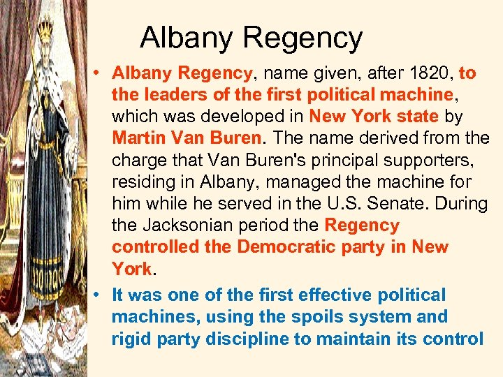 Albany Regency • Albany Regency, name given, after 1820, to the leaders of the