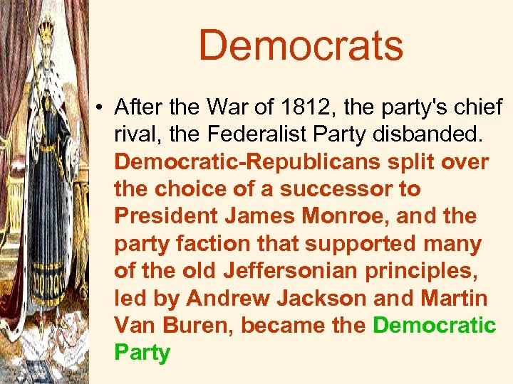 Democrats • After the War of 1812, the party's chief rival, the Federalist Party