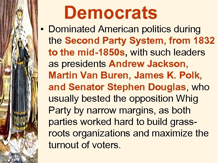 Democrats • Dominated American politics during the Second Party System, from 1832 to the