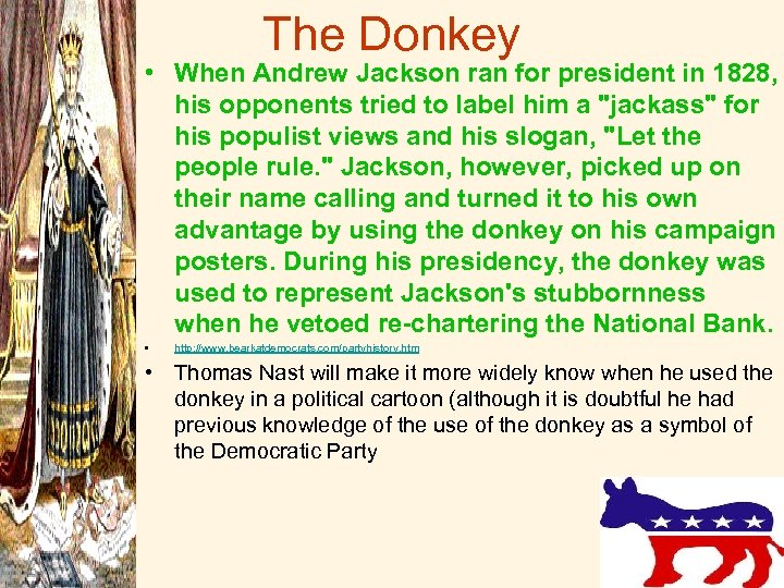 The Donkey • When Andrew Jackson ran for president in 1828, his opponents tried