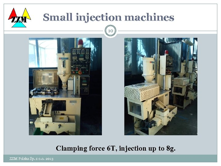 ZZM Small injection machines 10 Clamping force 6 T, injection up to 8 g.