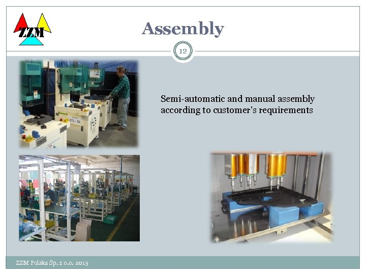 ZZM Assembly 12 Semi-automatic and manual assembly according to customer's requirements ZZM Polska Sp.