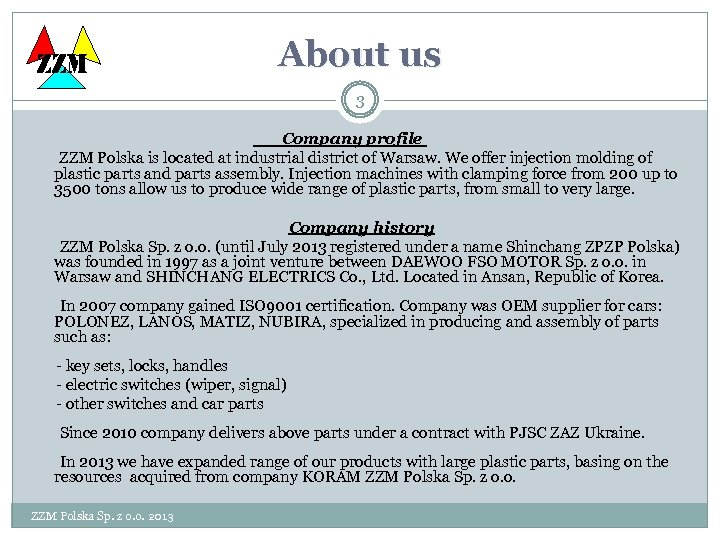 ZZM About us 3 Company profile ZZM Polska is located at industrial district of