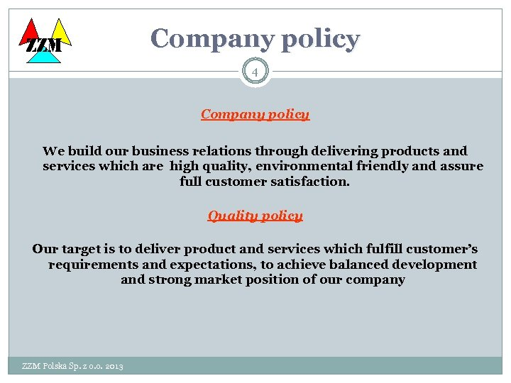ZZM Company policy 4 Company policy We build our business relations through delivering products