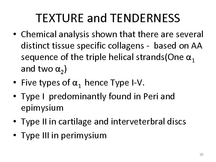 TEXTURE and TENDERNESS • Chemical analysis shown that there are several distinct tissue specific