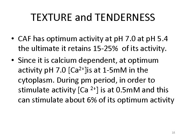 TEXTURE and TENDERNESS • CAF has optimum activity at p. H 7. 0 at