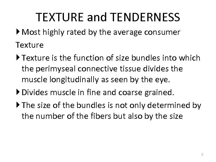 TEXTURE and TENDERNESS Most highly rated by the average consumer Texture is the function