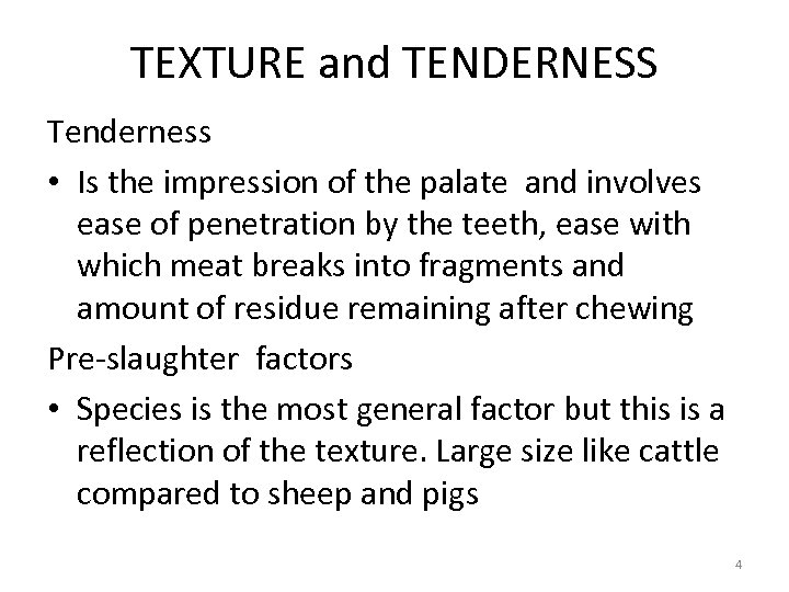 TEXTURE and TENDERNESS Tenderness • Is the impression of the palate and involves ease
