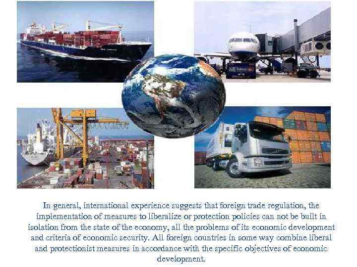 In general, international experience suggests that foreign trade regulation, the implementation of measures to
