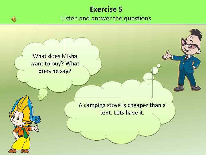 Exercise 5 Listen and answer the questions What does Misha want to buy? What