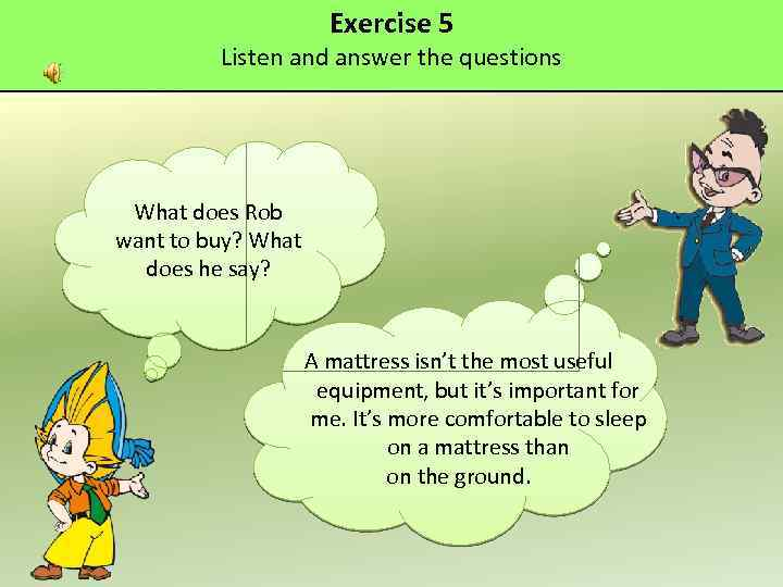 Exercise 5 Listen and answer the questions What does Rob want to buy? What