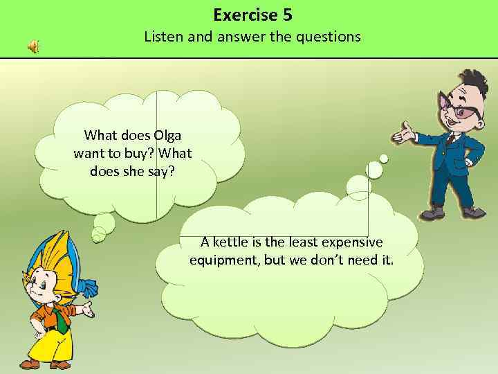 Exercise 5 Listen and answer the questions What does Olga want to buy? What