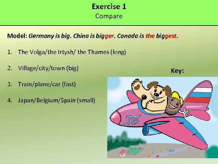 Exercise 1 Compare Model: Germany is big. China is bigger. Canada is the biggest.