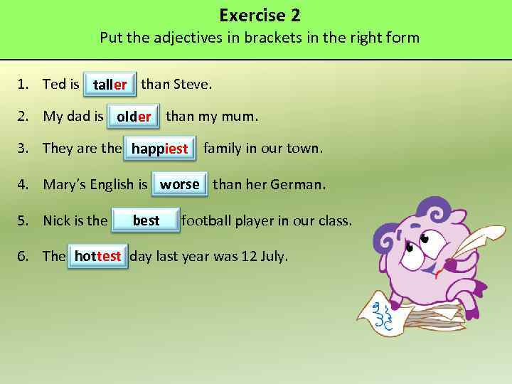 Exercise 2 Put the adjectives in brackets in the right form 1. Ted is