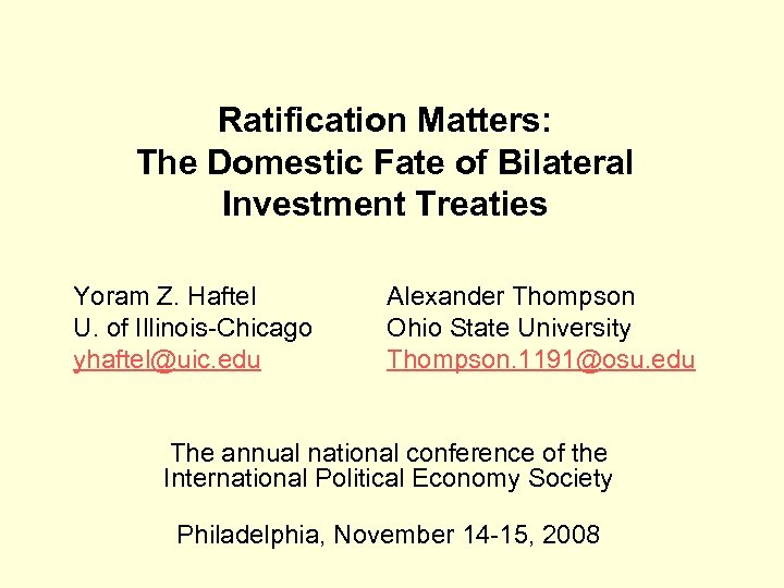 Ratification Matters: The Domestic Fate of Bilateral Investment Treaties Yoram Z. Haftel U. of