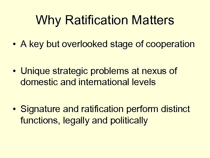 Why Ratification Matters • A key but overlooked stage of cooperation • Unique strategic