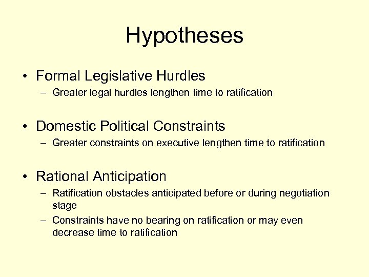 Hypotheses • Formal Legislative Hurdles – Greater legal hurdles lengthen time to ratification •