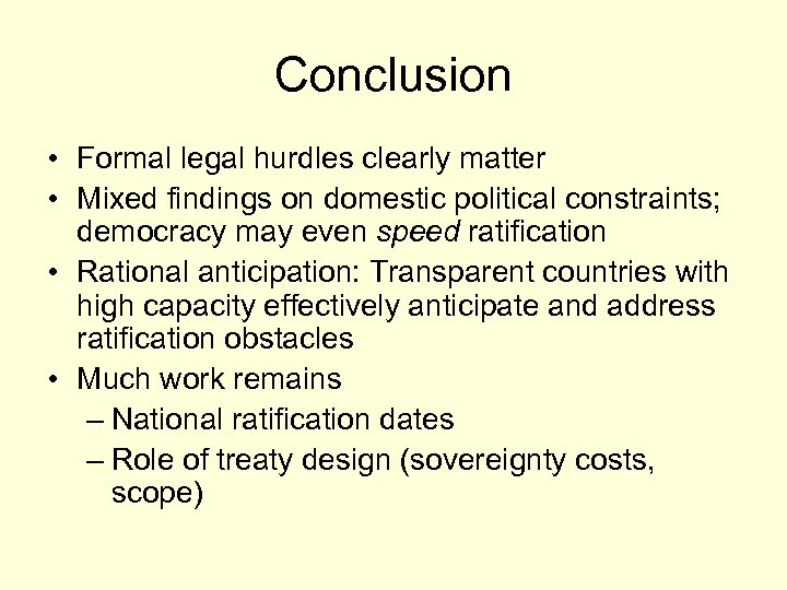 Conclusion • Formal legal hurdles clearly matter • Mixed findings on domestic political constraints;