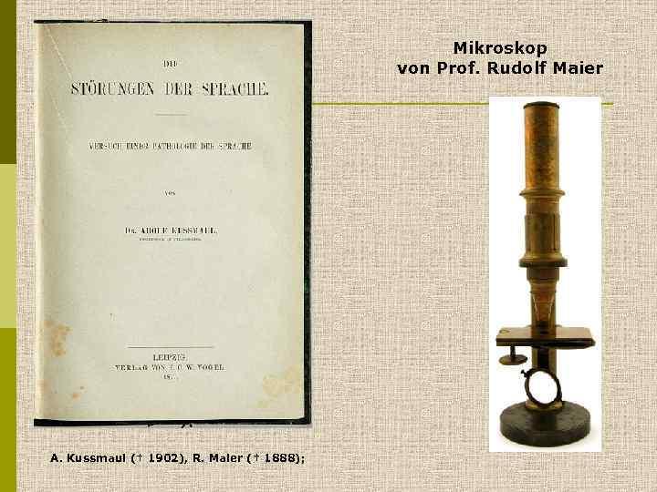 Mikroskop von Prof. Rudolf Maier A. Kussmaul († 1902), R. Maier († 1888);