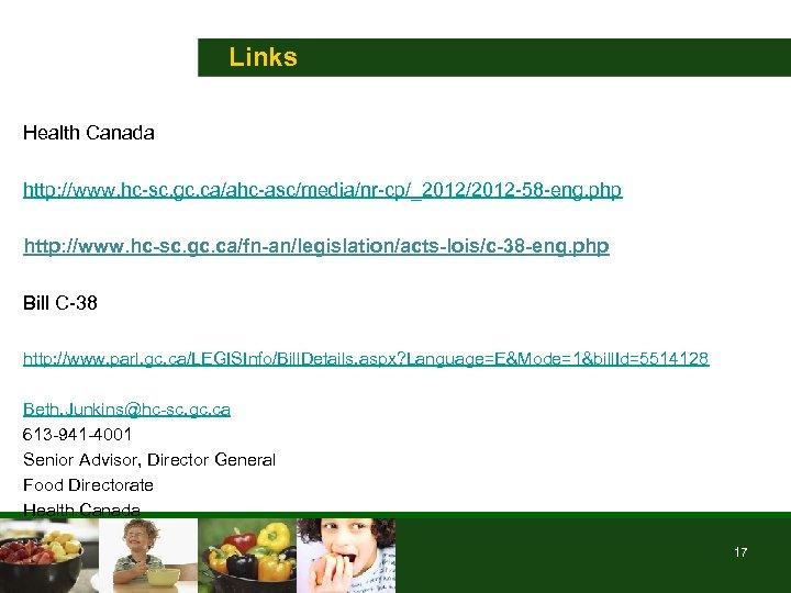 Links Health Canada http: //www. hc-sc. gc. ca/ahc-asc/media/nr-cp/_2012/2012 -58 -eng. php http: //www. hc-sc.