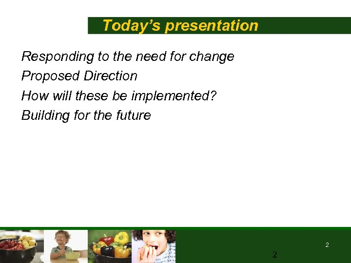 Today's presentation Responding to the need for change Proposed Direction How will these be