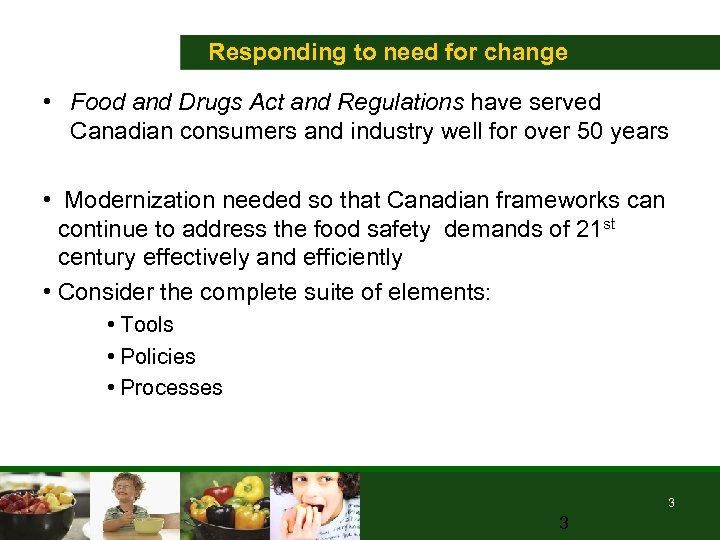 Responding to need for change • Food and Drugs Act and Regulations have served