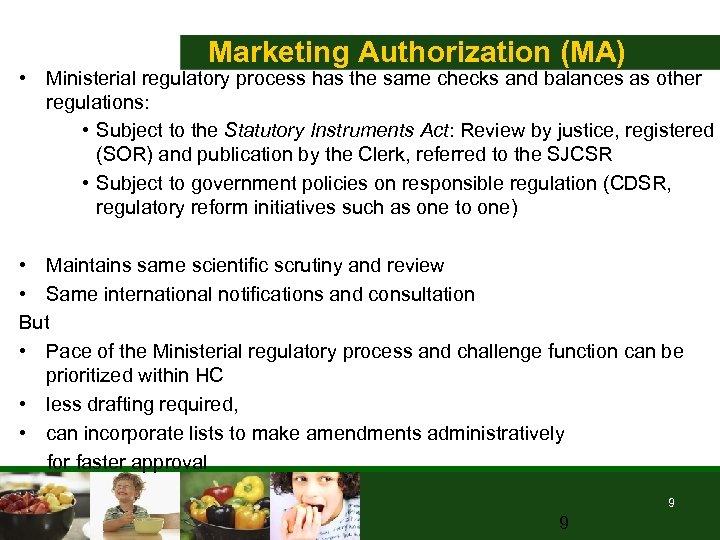 Marketing Authorization (MA) • Ministerial regulatory process has the same checks and balances as
