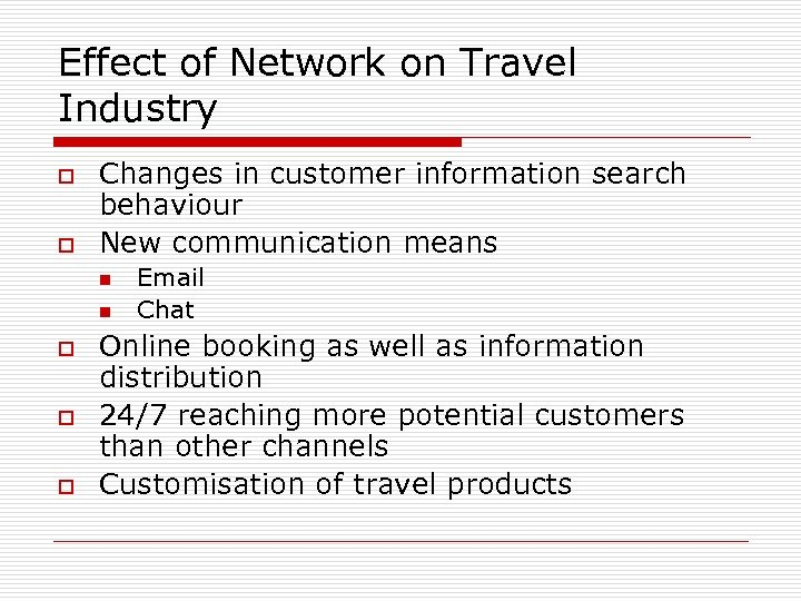 Effect of Network on Travel Industry o o Changes in customer information search behaviour