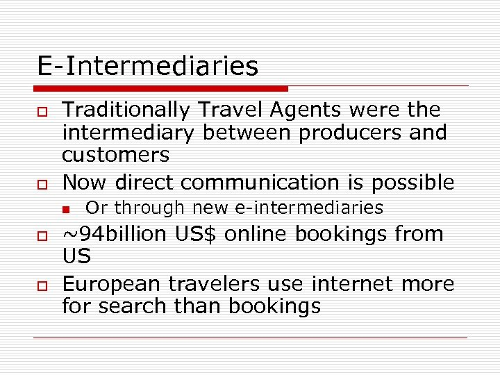 E-Intermediaries o o Traditionally Travel Agents were the intermediary between producers and customers Now