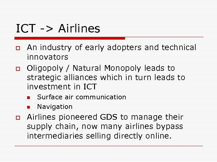 ICT -> Airlines o o An industry of early adopters and technical innovators Oligopoly