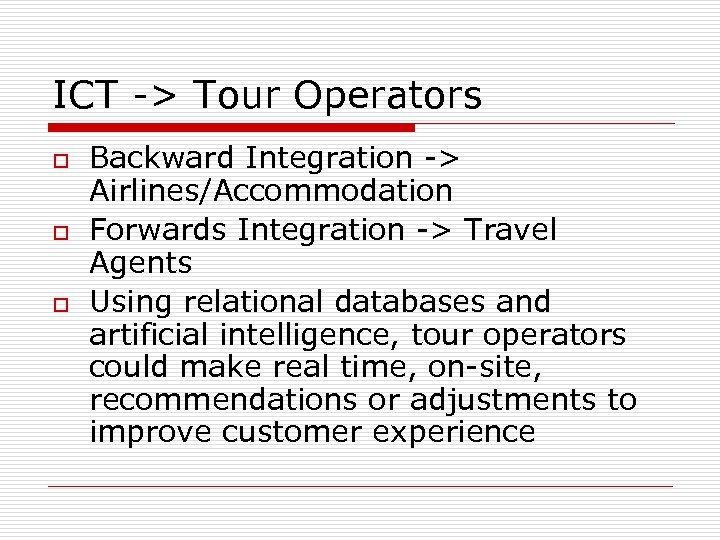 ICT -> Tour Operators o o o Backward Integration -> Airlines/Accommodation Forwards Integration ->