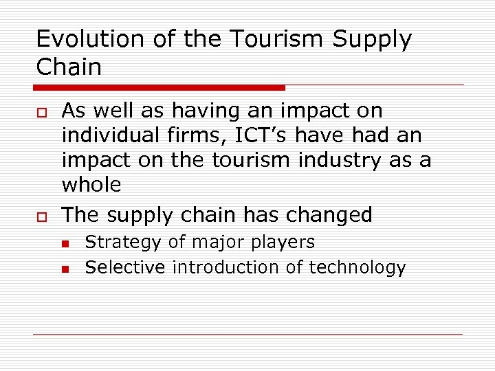 Evolution of the Tourism Supply Chain o o As well as having an impact