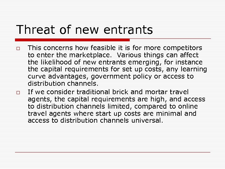 Threat of new entrants o o This concerns how feasible it is for more