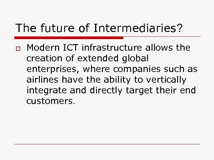 The future of Intermediaries? o Modern ICT infrastructure allows the creation of extended global