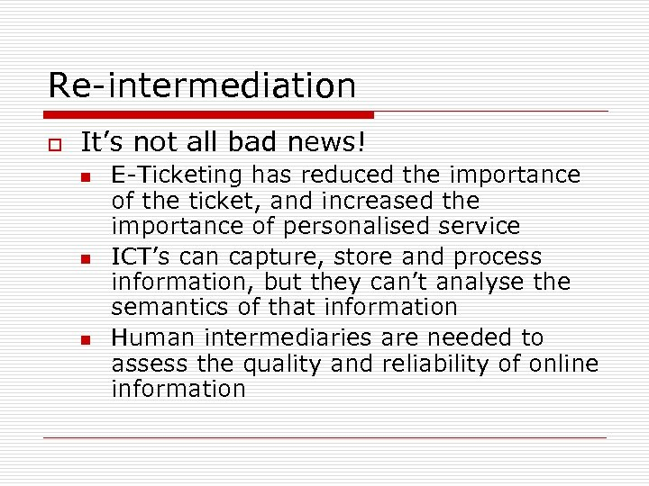 Re-intermediation o It's not all bad news! n n n E-Ticketing has reduced the