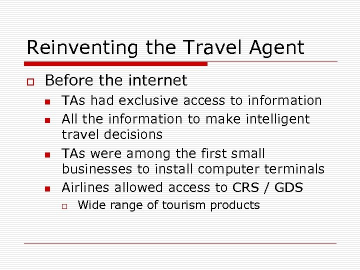 Reinventing the Travel Agent o Before the internet n n TAs had exclusive access