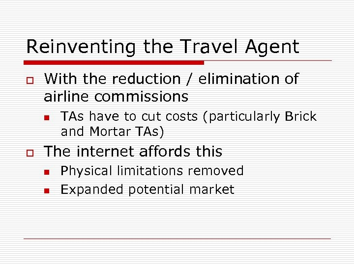 Reinventing the Travel Agent o With the reduction / elimination of airline commissions n