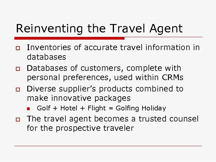 Reinventing the Travel Agent o o o Inventories of accurate travel information in databases