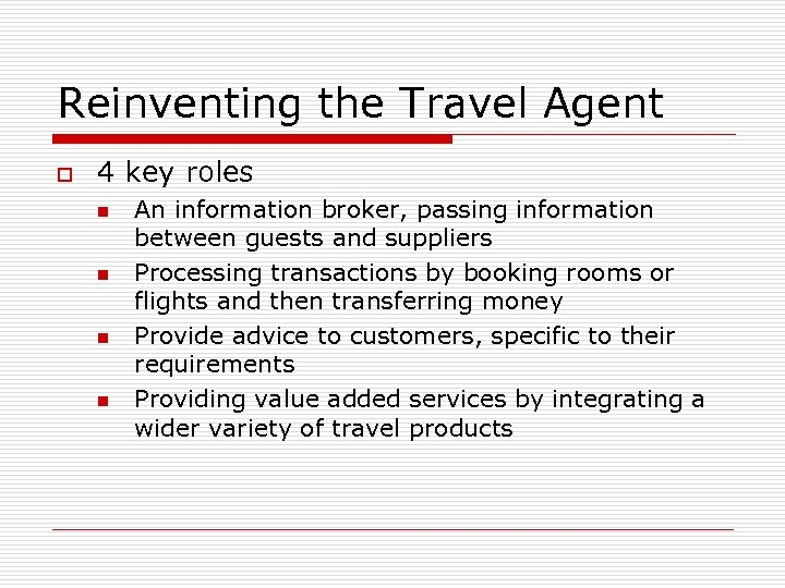 Reinventing the Travel Agent o 4 key roles n n An information broker, passing