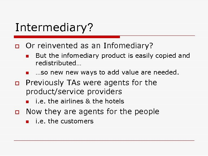 Intermediary? o Or reinvented as an Infomediary? n n o Previously TAs were agents