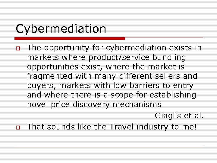 Cybermediation o o The opportunity for cybermediation exists in markets where product/service bundling opportunities