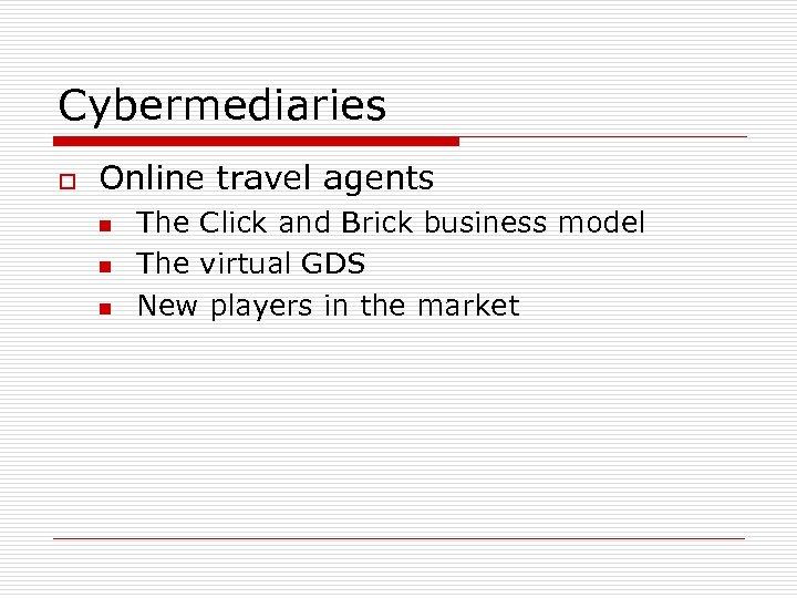 Cybermediaries o Online travel agents n n n The Click and Brick business model