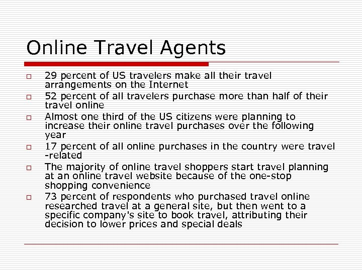 Online Travel Agents o o o 29 percent of US travelers make all their