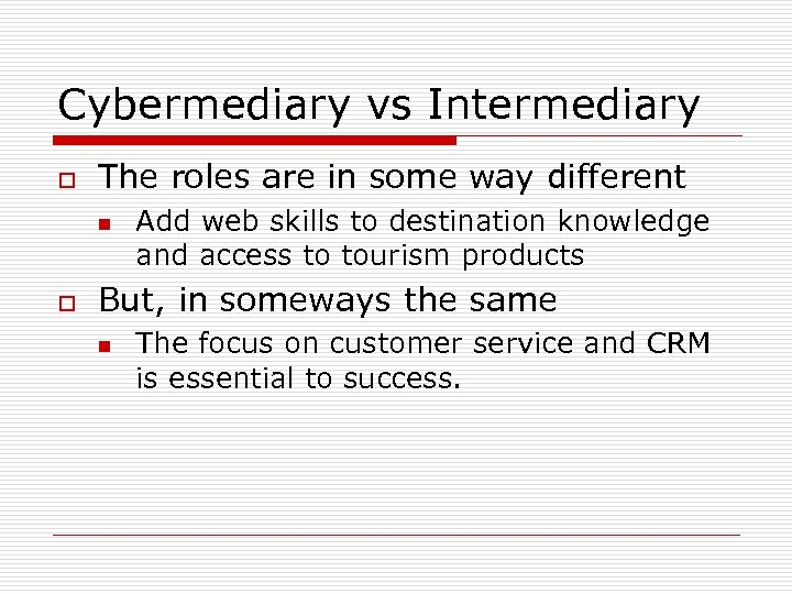 Cybermediary vs Intermediary o The roles are in some way different n o Add