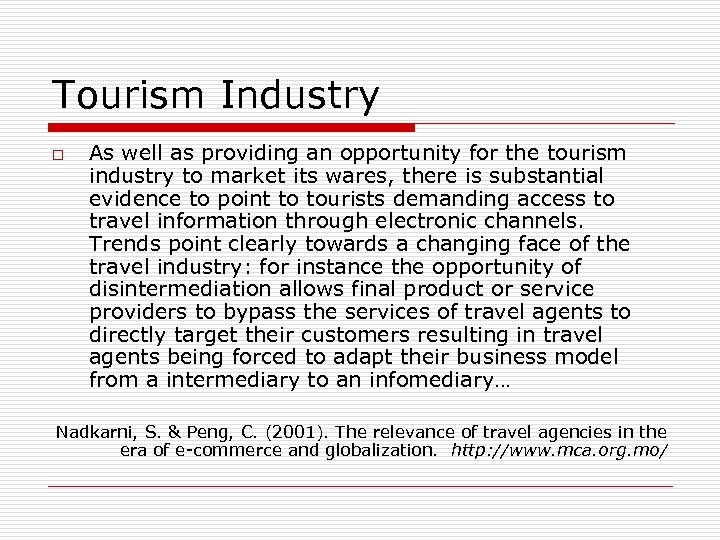 Tourism Industry o As well as providing an opportunity for the tourism industry to