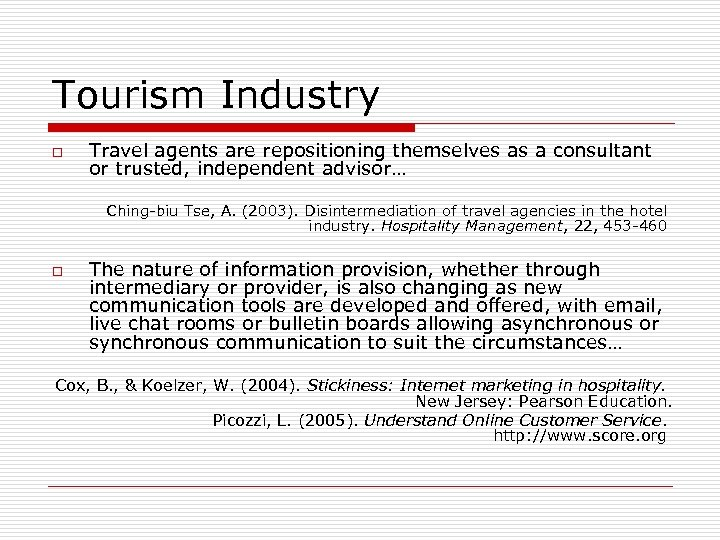 Tourism Industry o Travel agents are repositioning themselves as a consultant or trusted, independent