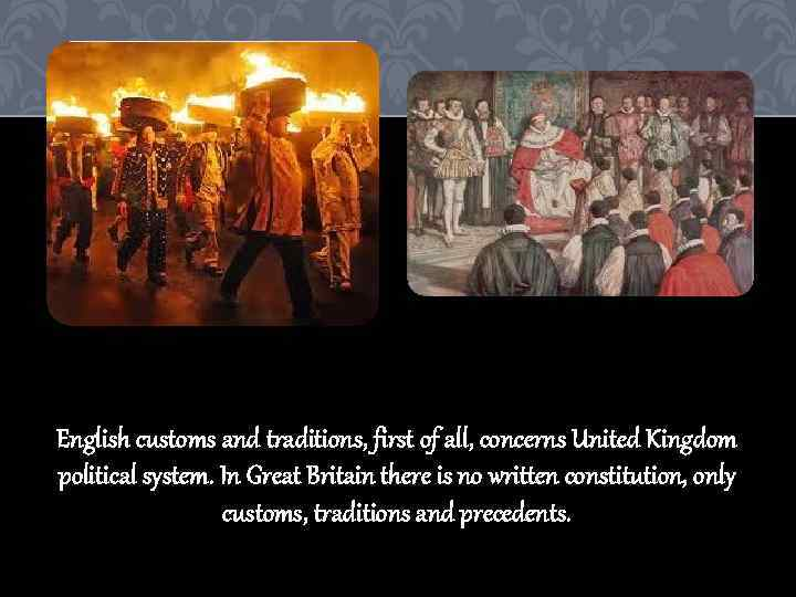 English customs and traditions, first of all, concerns United Kingdom political system. In Great