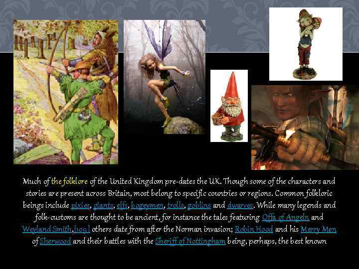 Much of the folklore of the United Kingdom pre-dates the UK. Though some of