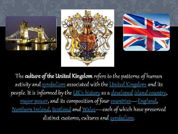 The culture of the United Kingdom refers to the patterns of human activity and