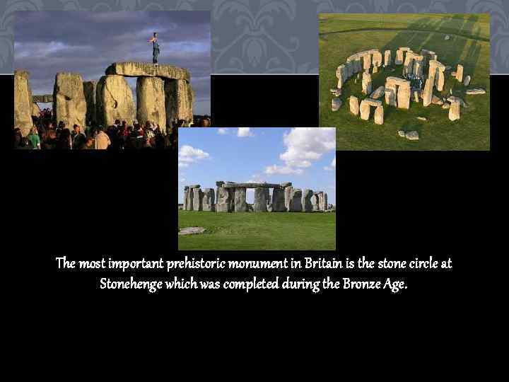 The most important prehistoric monument in Britain is the stone circle at Stonehenge which